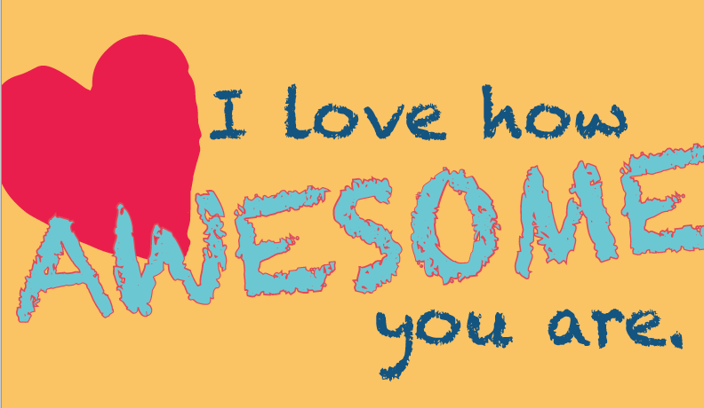 I love how awesome your are